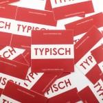 """TYPISCH Aufkleber 01 - """"TYPISCH"""" 1"""